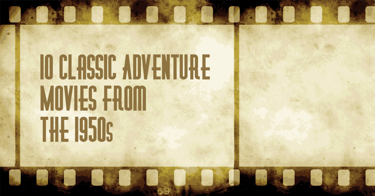 10 Classic Adventure Movies from the 1950s
